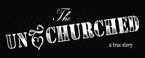 The Unchurched - A True Story (Logo)